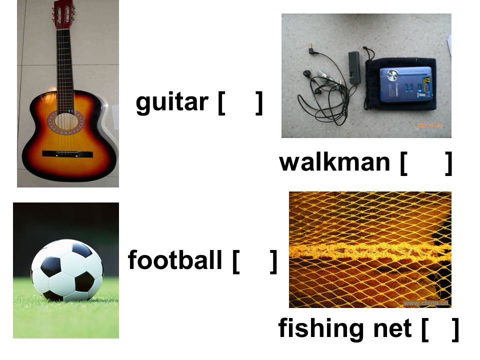 guitar [ ] walkman [ ] football [ ] fishing net [ ]